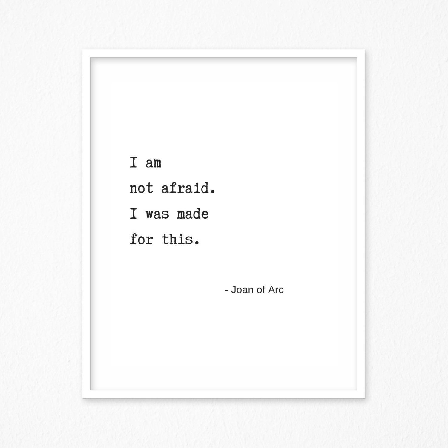 I Am Not Afraid I Was Made For This Joan Of Arc Quote Quote About Courage Warrior Poster Be Fearless Print Motivating Wall Art Courage Quotes Joan Of Arc Quotes Fearless
