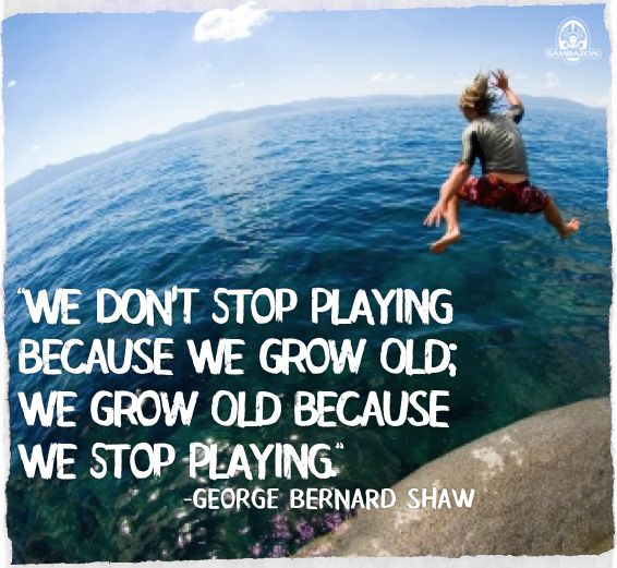 we don t grow old because we stop playing
