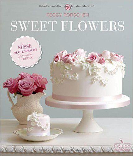 sweet flowers s sse bl tenpracht f r exquisite torten peggy porschen b cher. Black Bedroom Furniture Sets. Home Design Ideas