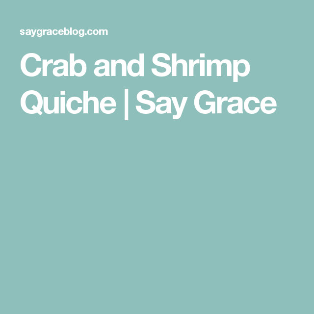Crab And Shrimp Quiche Say Grace Recipe Shrimp Quiche Quiche Yummy Seafood