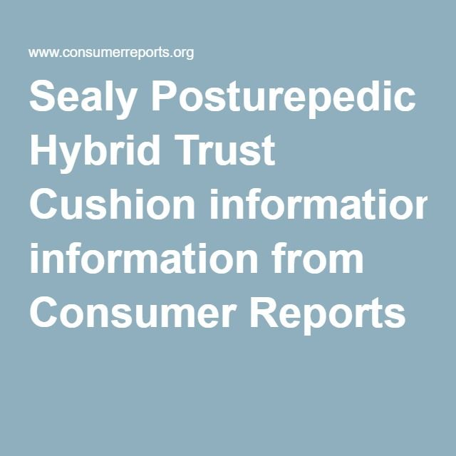 Sealy Posturepedic Hybrid Trust Cushion Information From Consumer Reports