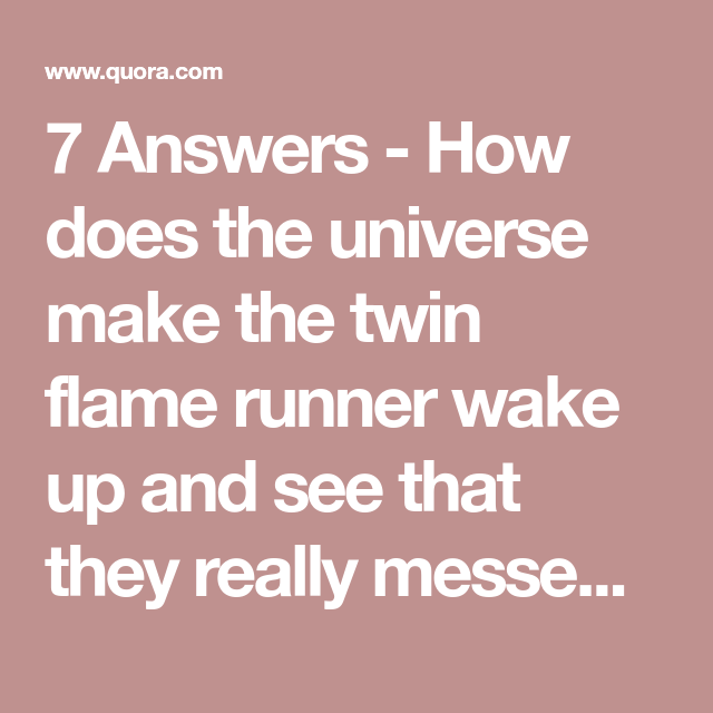 7 Answers - How does the universe make the twin flame runner