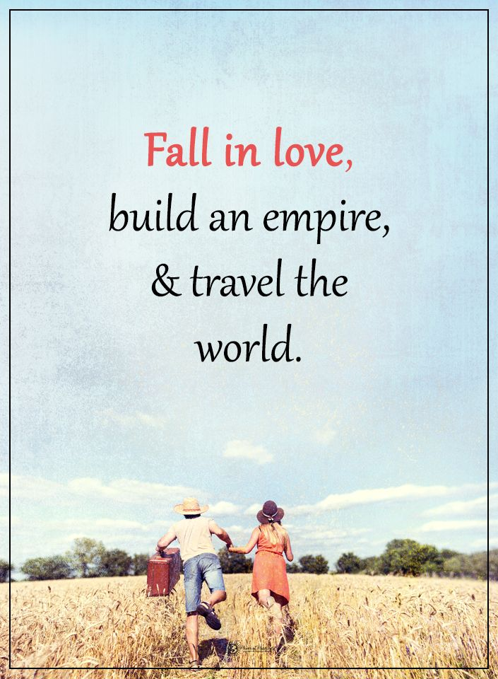 Fall In Love Build An Empire Travel The World