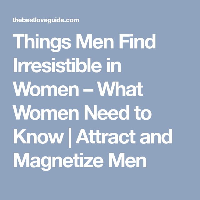what women find irresistible