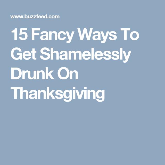 15 Fancy Ways To Get Shamelessly Drunk On Thanksgiving