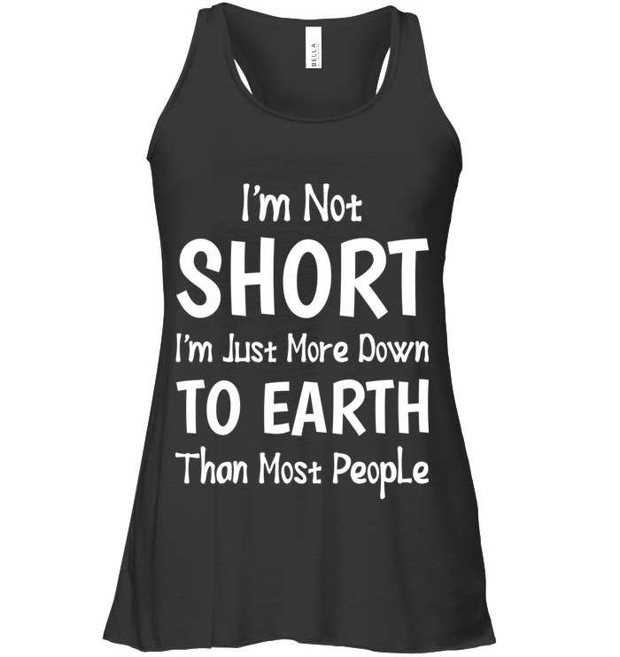 I Am Not Short I'm Just More Down to Earth Funny Shirts Funny Mugs Funny T Shirts For Woman and Men