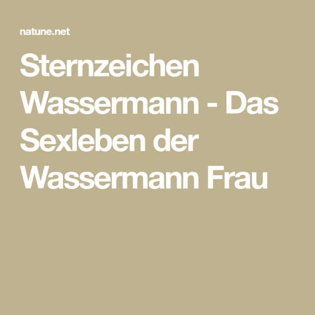 Zwilling sexualität frau wassermann mann Wassermann Frau