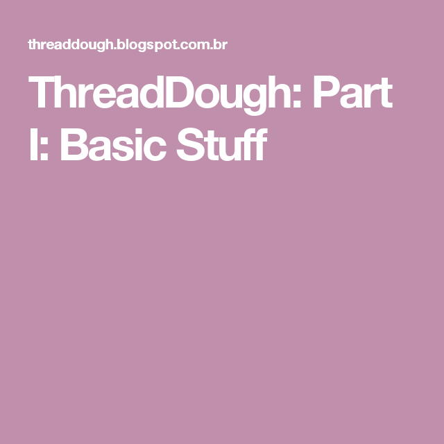 ThreadDough: Part I: Basic Stuff