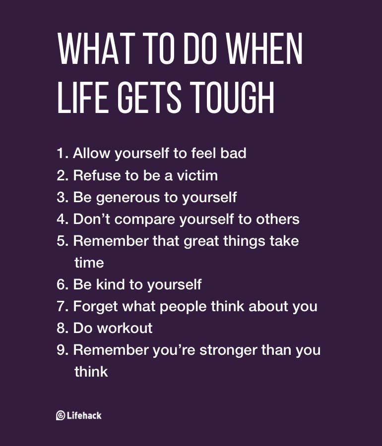 What To Do When Life Gets Tough When life gets tough