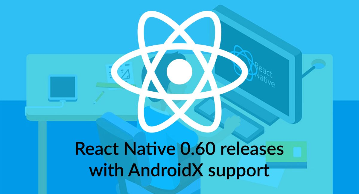 React Native 0 60 releases with AndroidX support and more