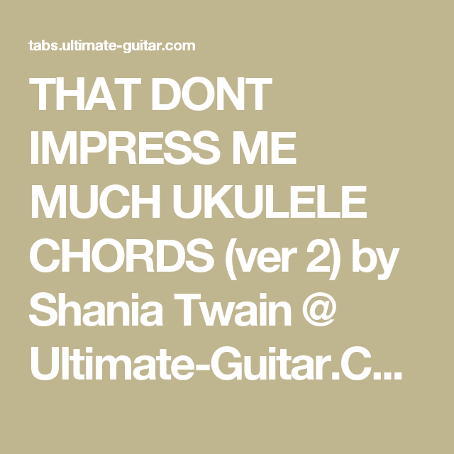 That Dont Impress Me Much Ukulele Chords Ver 2 By Shania Twain
