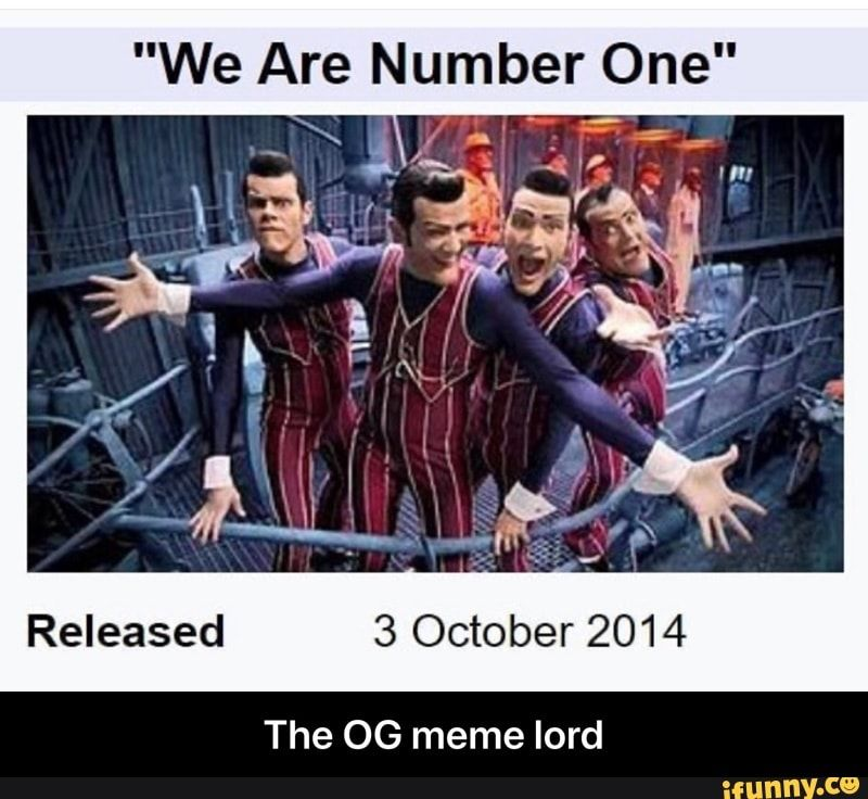 We Are Number One Released 3 October 2014 The Og Meme Lord The Og Meme Lord Ifunny We Are Number One Memes On October 3rd