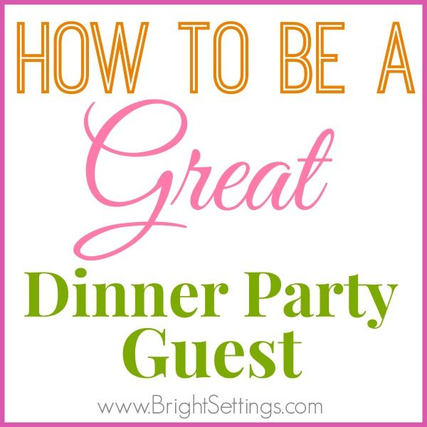How to be a great dinner party guest we all love a good for How to be a good party host