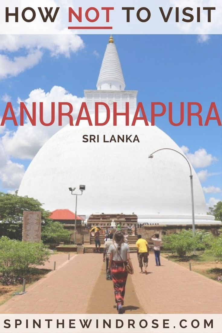 The UNESCO World Heritage Site of Anuradhapura is firmly on the tourist trail in Sri Lanka. Get clued up before you visit: here is how to avoid the scams! - spinthewindrose.com