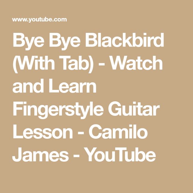 Bye Bye Blackbird With Tab Watch And Learn Fingerstyle Guitar Lesson Camilo James Youtube Fingerstyle Guitar Lessons Guitar Lessons Fingerstyle Guitar