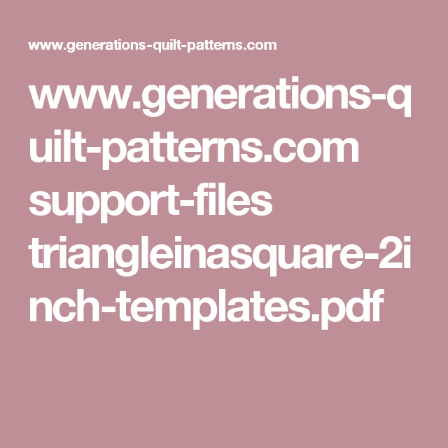 www.generations-quilt-patterns.com support-files triangleinasquare-2inch-templates.pdf