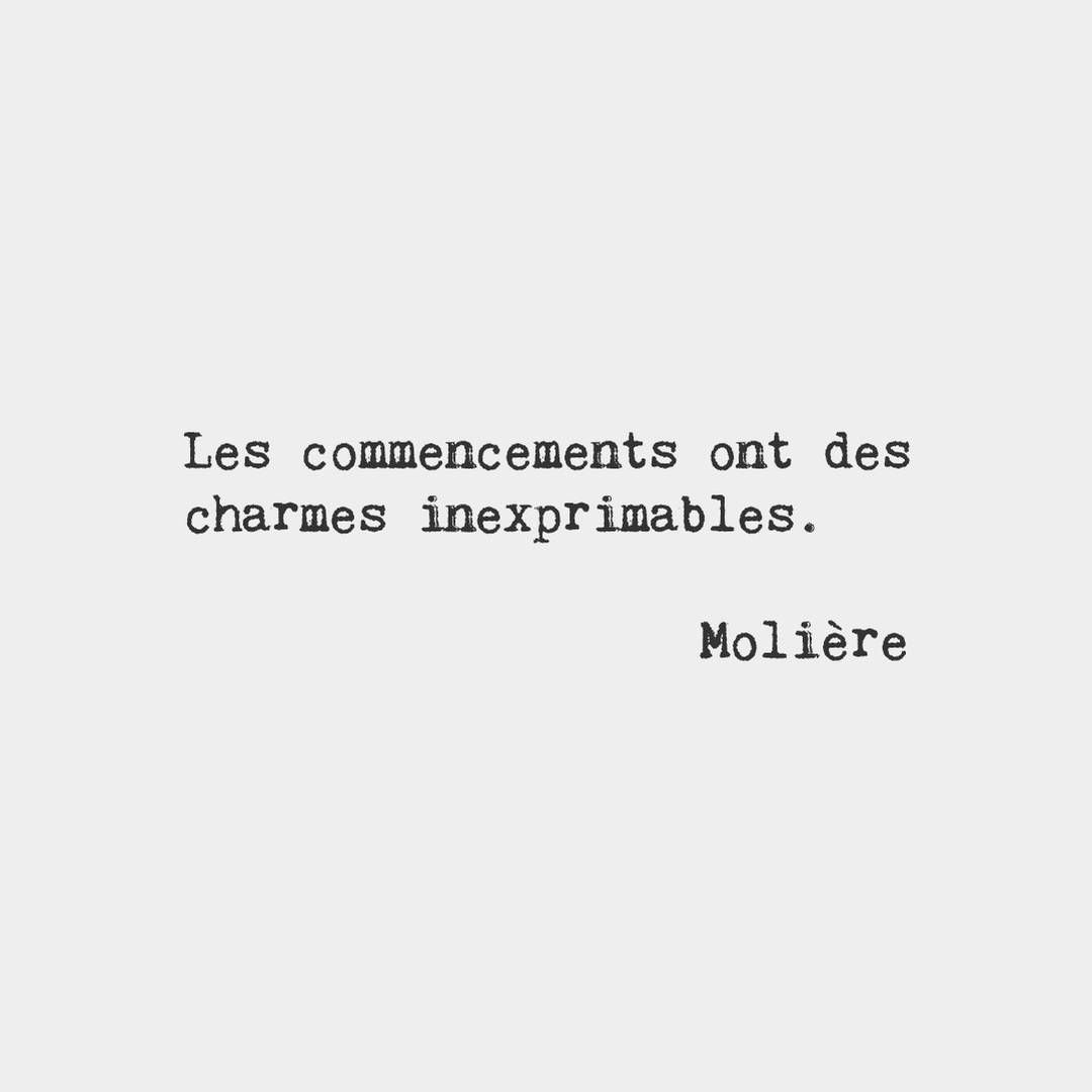 """""""Beginnings have inexpressible charm. — Molière, French playwright and actor"""""""