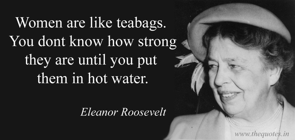 Women Are Like Teabags You Dont Know How Strong They Are Until You