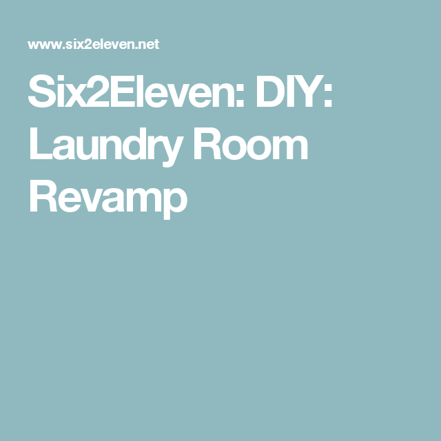 Six2Eleven: DIY: Laundry Room Revamp