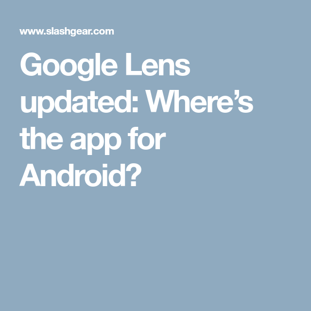 Google Lens updated Where's the app for Android