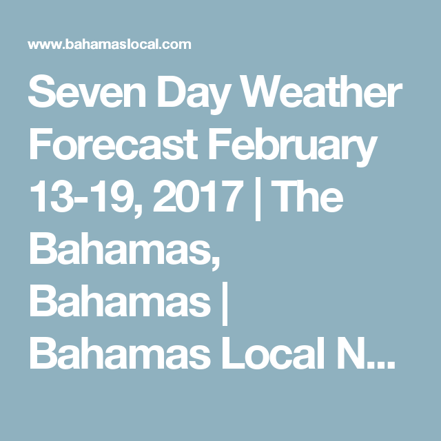 Seven Day Weather Forecast February  The Bahamas Bahamas Bahamas Local News The Bahamas Bahamas