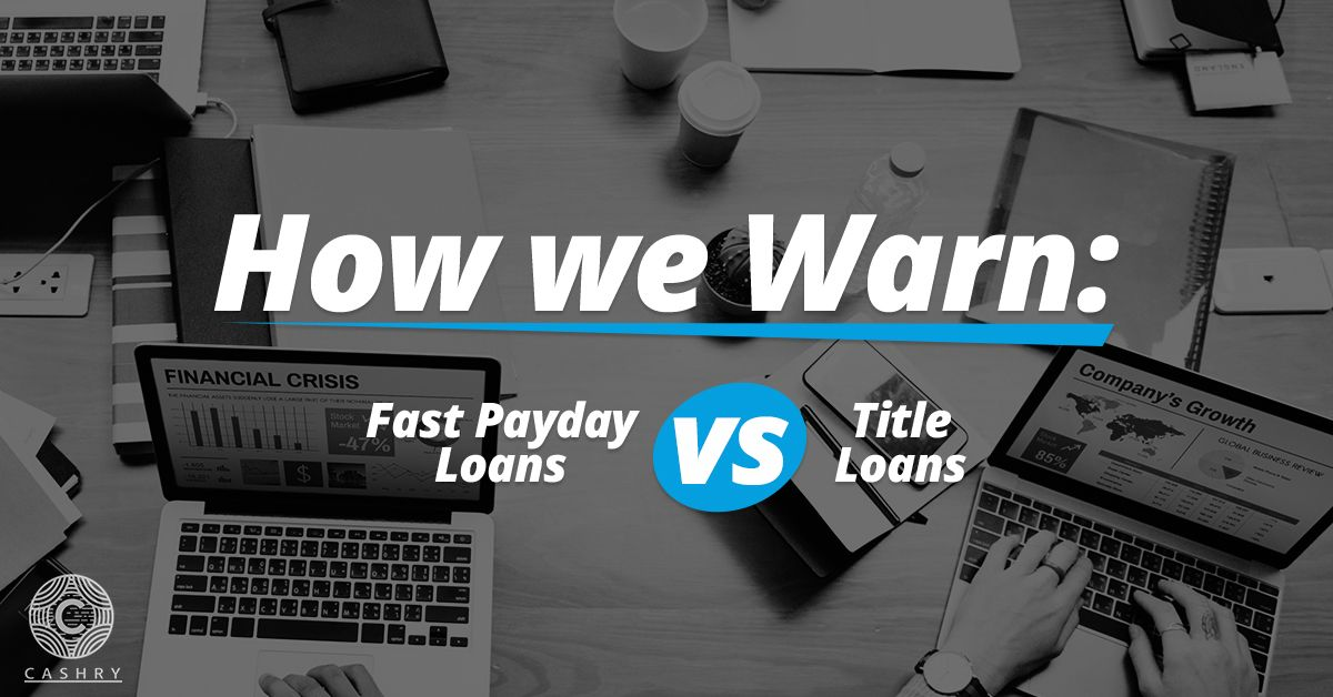 How we warn fast payday loans vs title loans payday