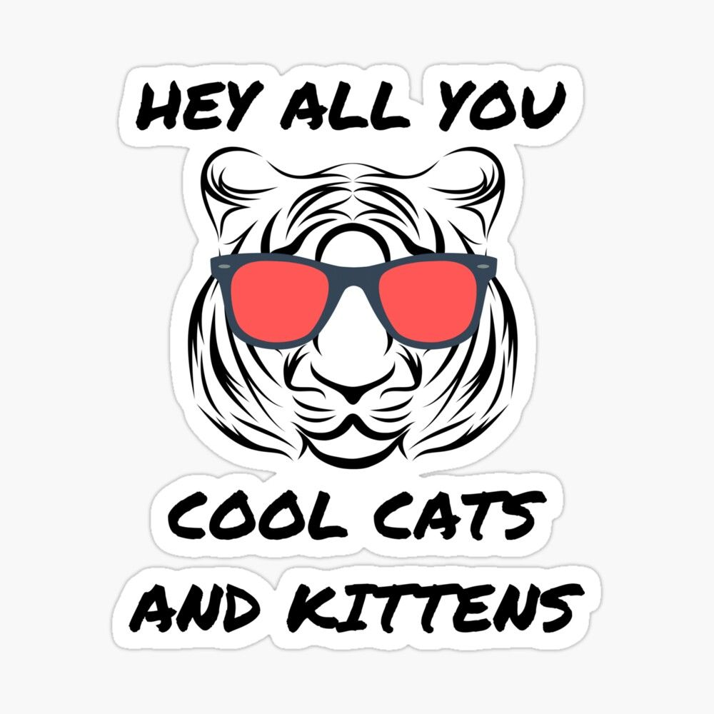 Hey All You Cool Cats And Kittens Trendy Tiger Sticker By Sotrendy In 2020 Cool Cats Cats And Kittens Kitten Quotes