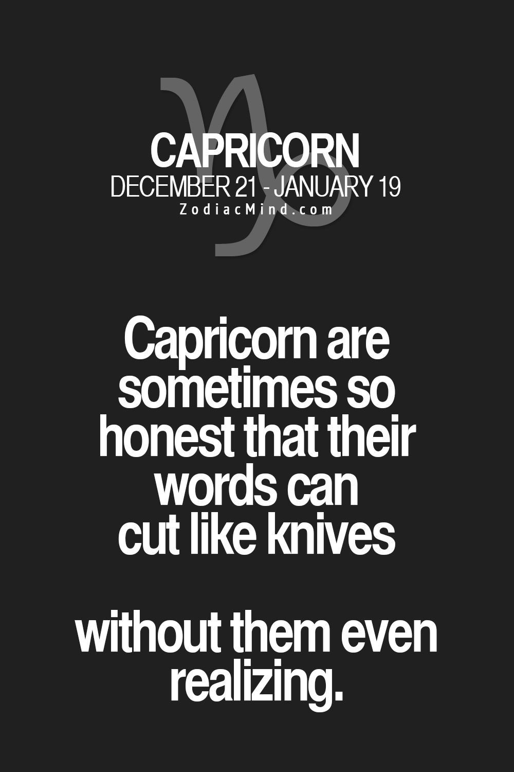 Capricorn - we say it like it is. Its not to hurt anyone