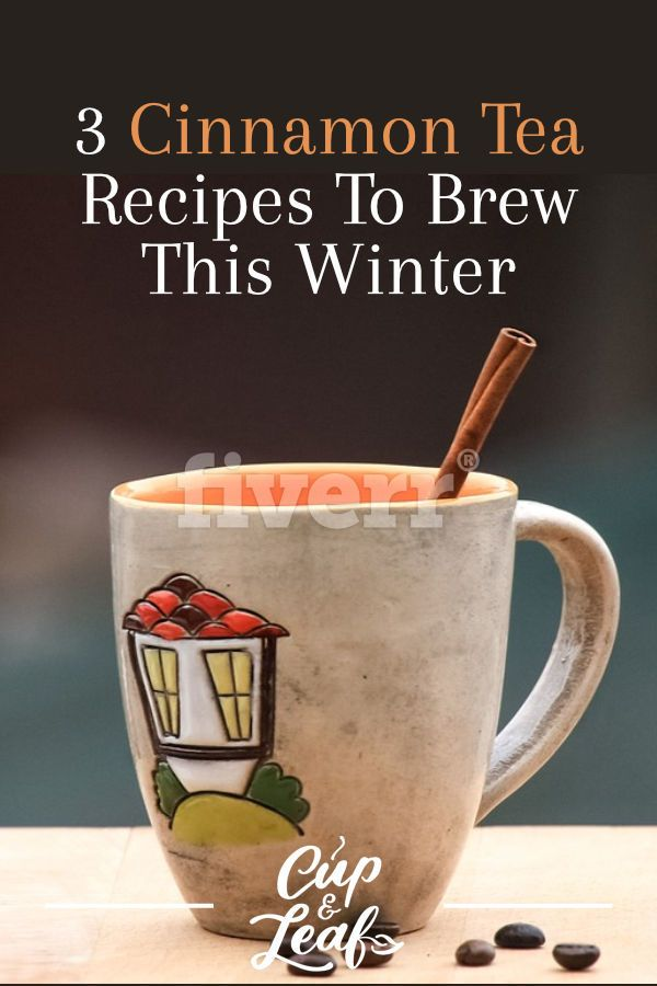 3 Cinnamon Tea Recipes To Brew This Winter – Cup & Leaf