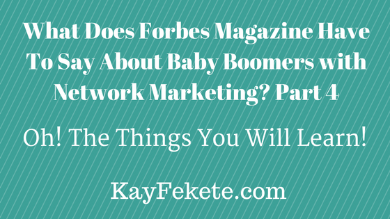 Keeping the MIND active! Forbes Magazine, Baby Boomers and Network Marketing Part 4. Oh, The…