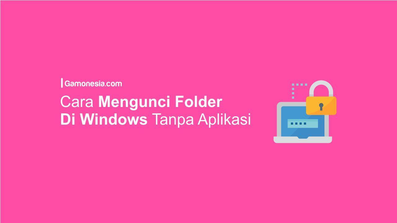 Cara Mengunci Folder Di Windows Windows 10 Aplikasi Windows