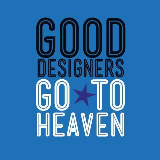 Bad Designer designers go to heaven bad designers go to sans need a