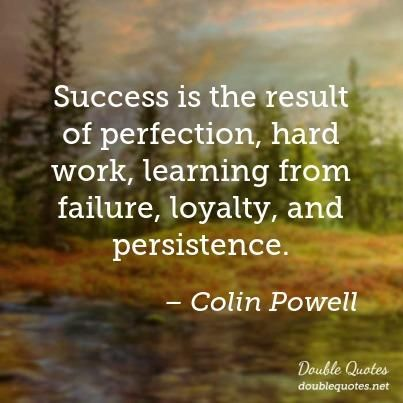 hard work and persistence It takes hard work, commitment and persistence if you have all 3 of those traits,  you are vastly improving your chances of success however, even if you have.