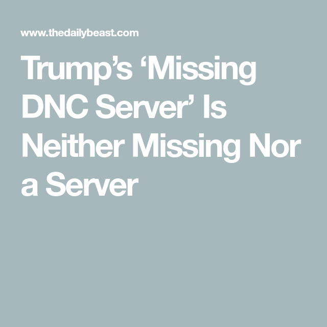 Trump's 'Missing DNC Server' Is Neither Missing Nor A