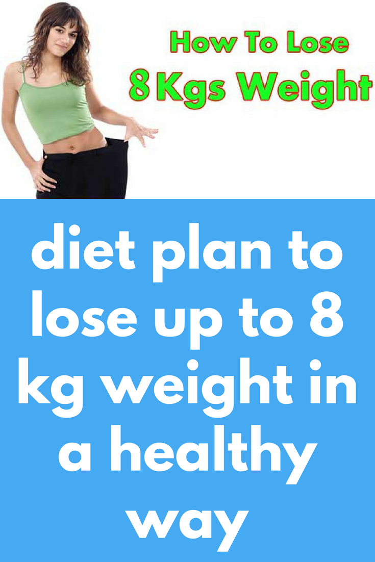 Diet Plan To Lose Up To 8 Kg Weight In A Healthy Way This Is Proven
