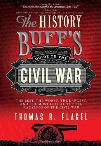 The history buffs guide to the civil war the best the worst the the history buffs guide to the civil war the best the worst the largest and the most lethal top ten rankings of the civil war history buffs guides fandeluxe Choice Image