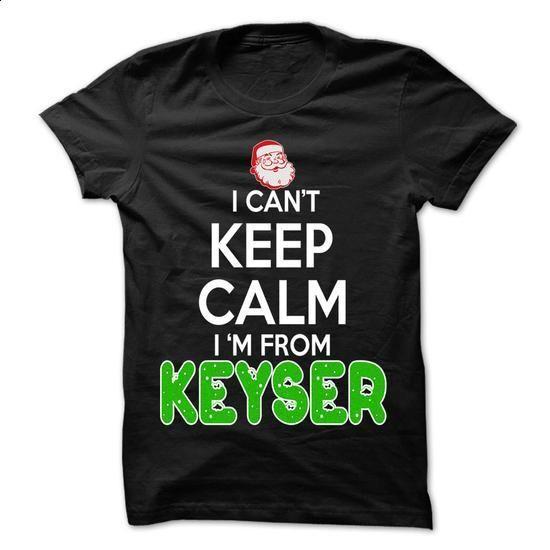Keep Calm Keyser... Christmas Time - 99 Cool City Shirt - hoodie #tee test #pink sweatshirt