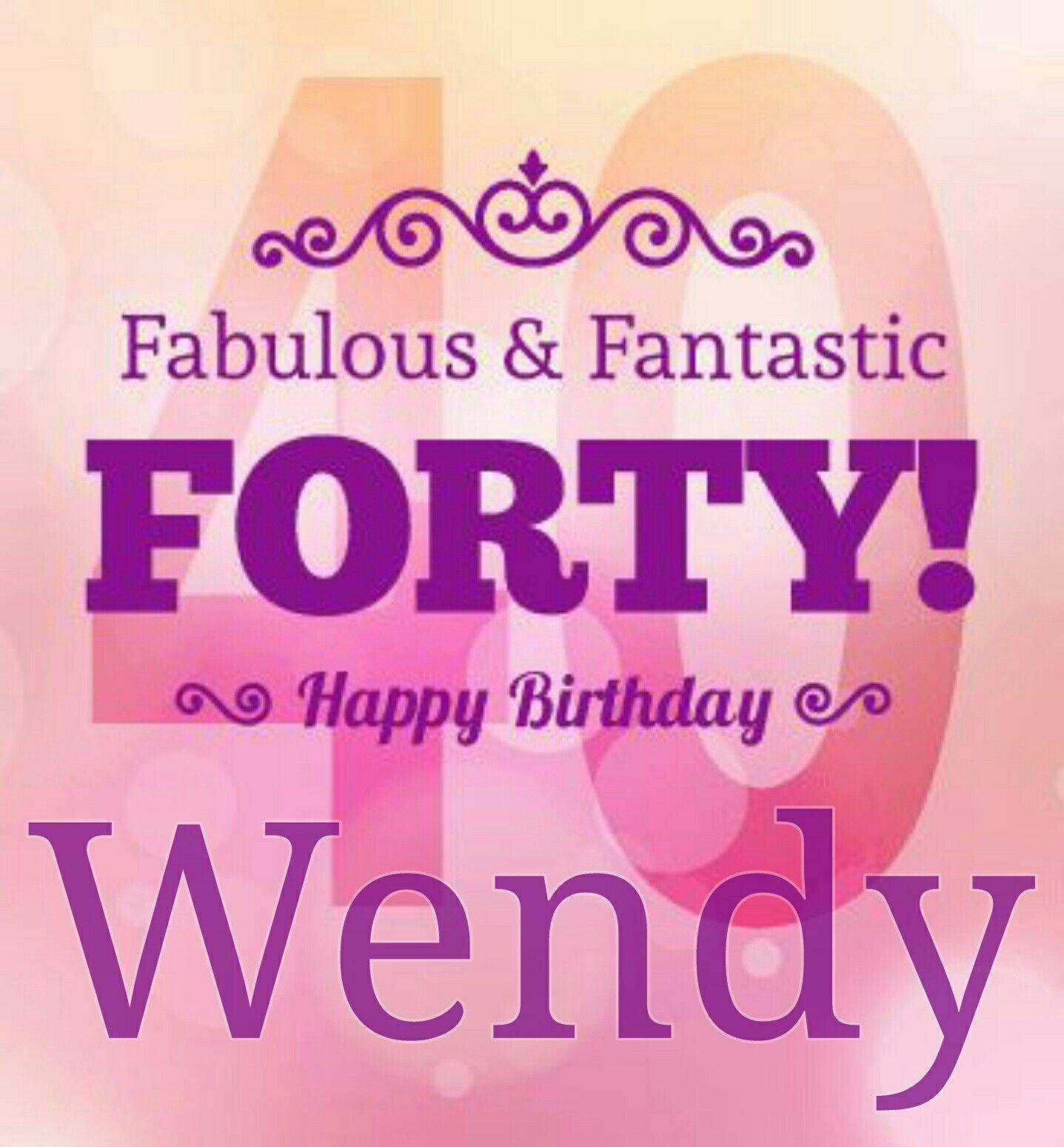 Happy 40th Birthday Wendy Happy Birthday My Friend Pinterest