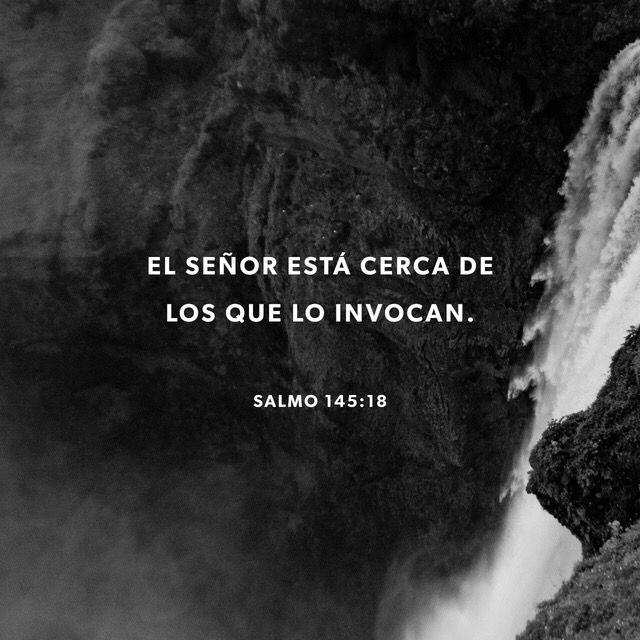 Salmos 145:18 Cercano está Jehová a todos los que le invocan, A todos los que le invocan de veras.   Biblia Reina Valera 1960 (RVR1960)   Download The Bible App Now