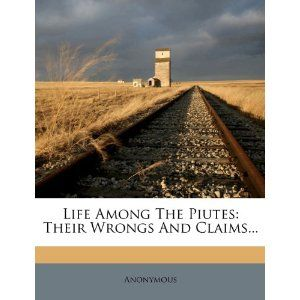 Life Among The Piutes: Their Wrongs And Claims...
