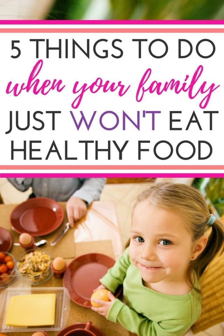 5 things to do when your family wont eat healthy food
