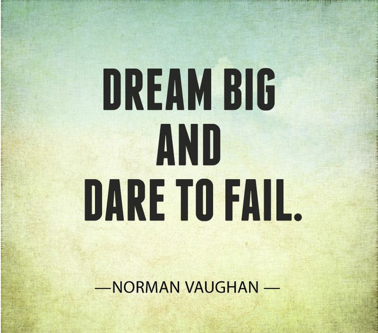 Having small dreams and being afraid to fail is something many of ...