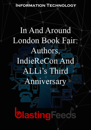 In And Around London Book Fair Authors Indierecon And Alli S Third Anniversary Blasting Fe Science Blog Book