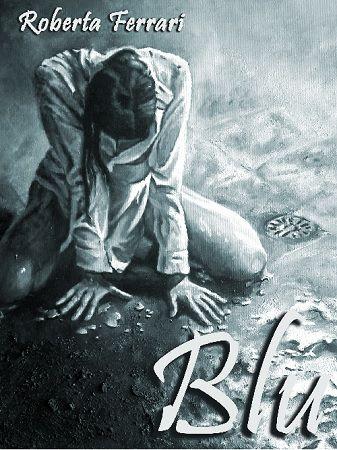 Blu, il romanzo di Roberta Ferrari.