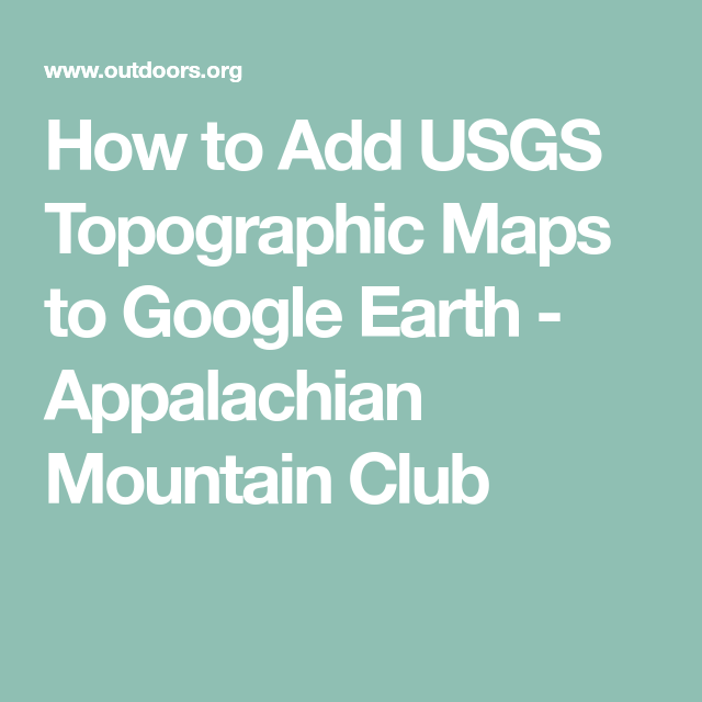 How to Add USGS Topographic Maps to Google Earth ...