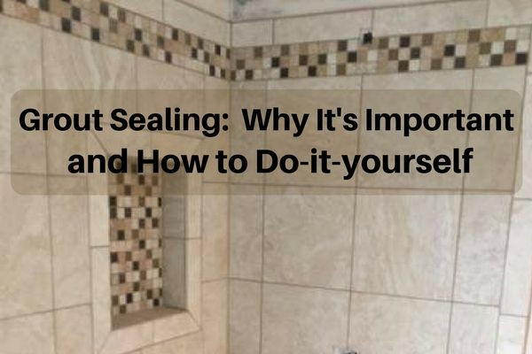 Why Its Important To Seal Your Grout And How To Do It Yourself