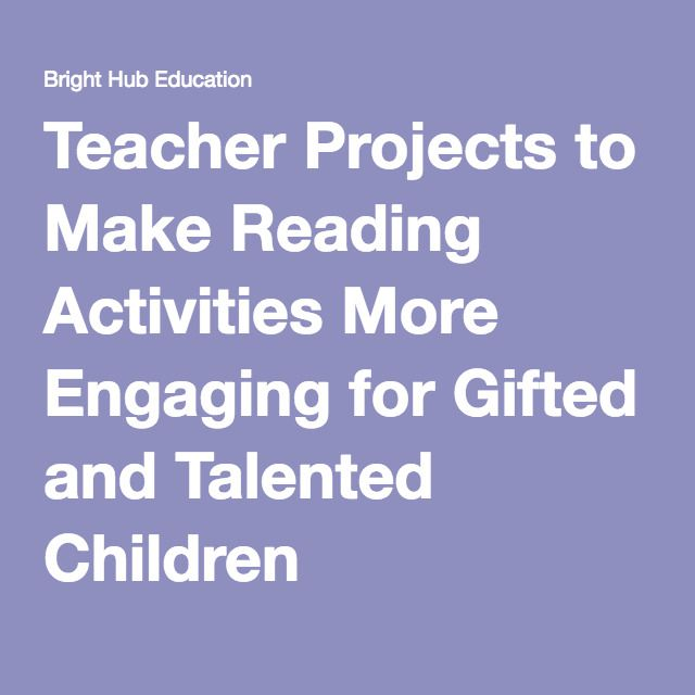Teacher Projects To Make Reading Activities More Ening For Gifted And Talented Children Enrichment