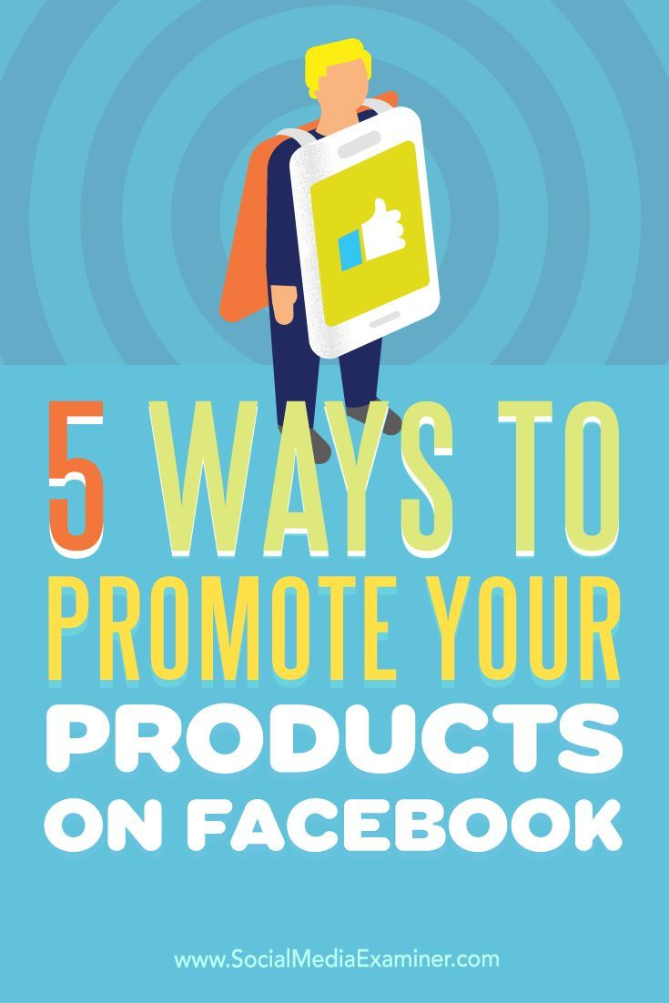 5 Ways To Promote Your Products On Facebook Using Facebook For Business Facebook Marketing Strategy Facebook Marketing