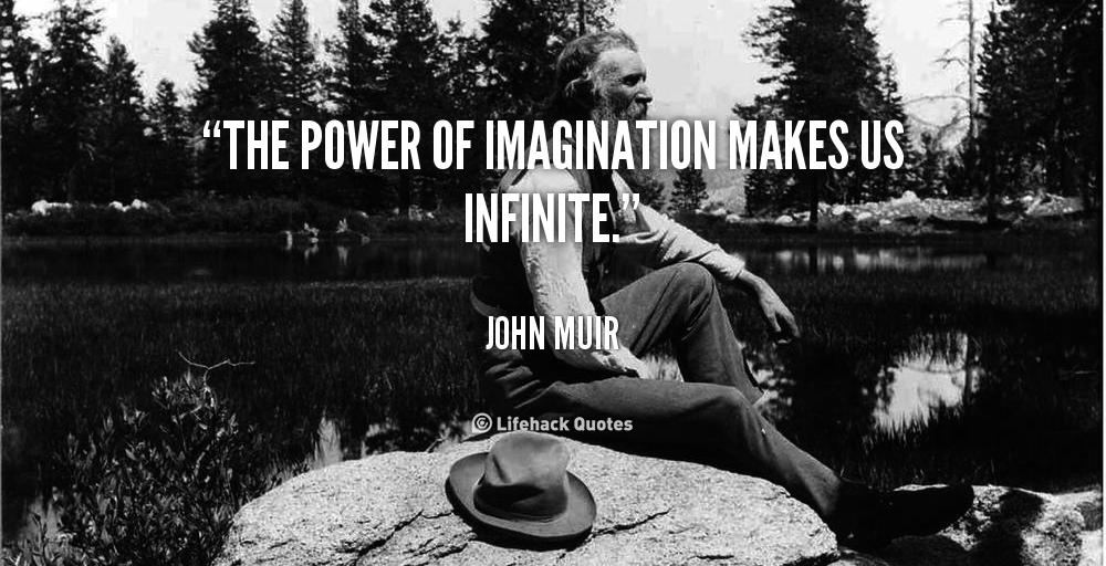 The Power Of Imagination Makes Us Infinite John Muir At Art