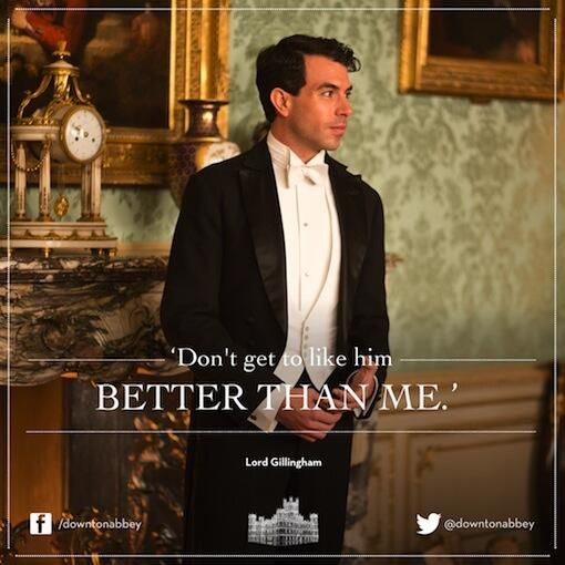 Never, Lord Gillingham, never. I even make my husband recite your lines! Downton…